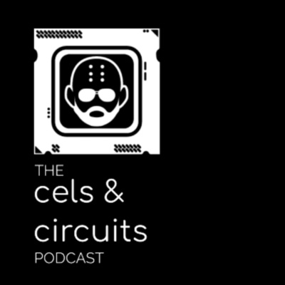 The Cels & Circuits Podcast podcast