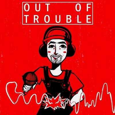 Out of Trouble podcast